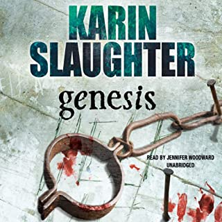 Genesis                   By:                                                                                                                                 Karin Slaughter                               Narrated by:                                                                                                                                 Jennifer Woodward                      Length: 15 hrs and 9 mins     98 ratings     Overall 4.6