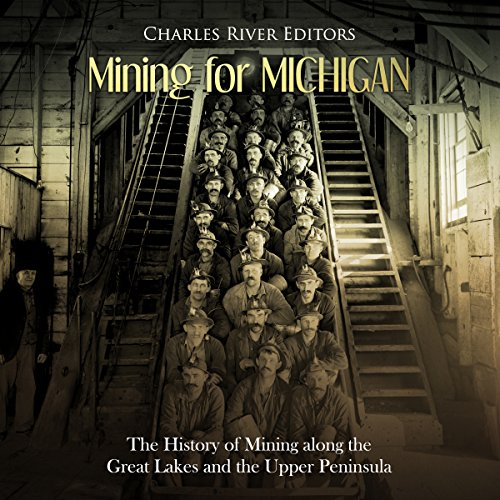 Mining for Michigan: The History of Mining along the Great Lakes and the Upper Peninsula audiobook cover art