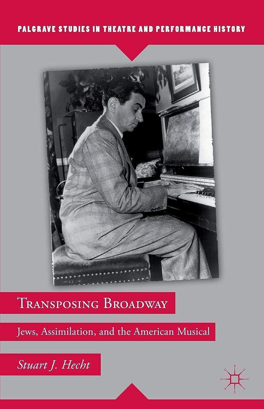ビジョン転送ぐるぐるTransposing Broadway: Jews, Assimilation, and the American Musical (Palgrave Studies in Theatre and Performance History)