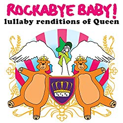 Lullaby Renditions of Queen by Rockabye Baby