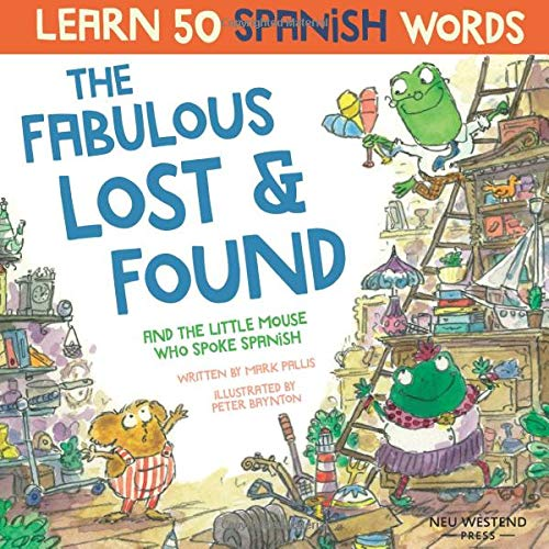 The Fabulous Lost & Found and the little mouse who spoke Spanish: Spanish book for kids. Learn 50 Spanish words with a fun, heartwarming bilingual ... Spanish English (learning Spanish for kids)