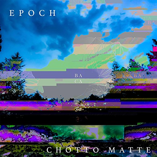 Epoch // Chotto Matte