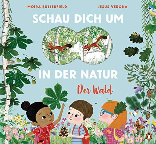 Schau dich um in der Natur - Der Wald: Sachbilderbuch für kleine Naturforscher ab 4 Jahren - Mit Fernglas-Stanzung im Cover