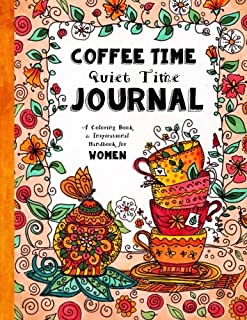 Coffee Time - Quiet Time Journal: A Coloring Book and Inspirational Handbook For Women