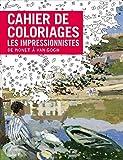 Cahier de coloriages Les Impressionnistes - De Monet à Van Gogh