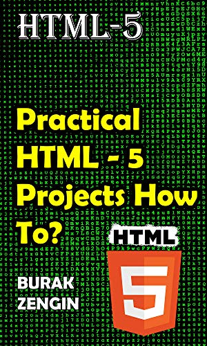 HTML - 5 Practical HTML-5 Projects How to? : easy, practical, fast (HTML - 5 A Book 1) (English Edition)