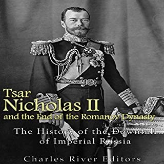 Tsar Nicholas II and the End of the Romanov Dynasty audiobook cover art