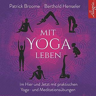 Mit Yoga leben     Ganz im Hier und Jetzt mit achtsamen Yoga- und Meditationsübungen              Autor:                                                                                                                                 Patrick Broome,                                                                                        Berthold Henseler                               Sprecher:                                                                                                                                 Patrick Broome,                                                                                        Susanne Aernecke                      Spieldauer: 3 Std. und 51 Min.     14 Bewertungen     Gesamt 4,6