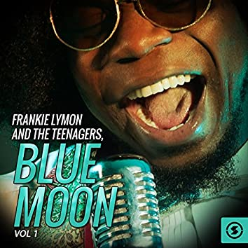 Frankie Lymon and The Teenagers, Blue Moon, Vol. 1