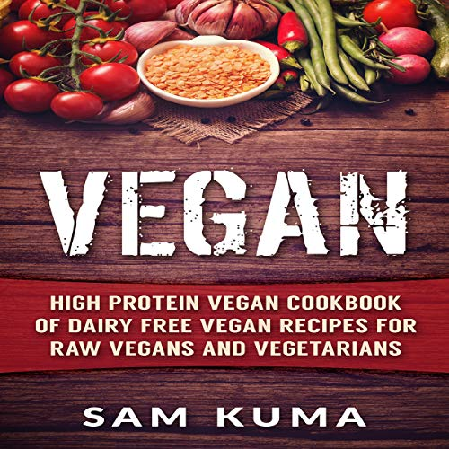 Vegan: High Protein Vegan Cookbook of Dairy Free Vegan Recipes for Raw Vegans and Vegetarians audiobook cover art