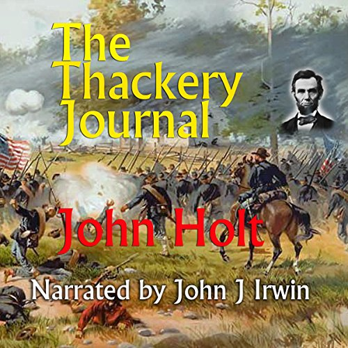 The Thackery Journal                   By:                                                                                                                                 John Holt                               Narrated by:                                                                                                                                 John J. Irwin                      Length: 9 hrs and 23 mins     6 ratings     Overall 4.0