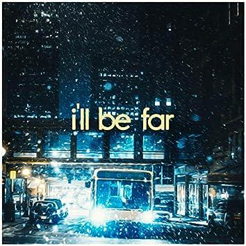 I'll Be Far