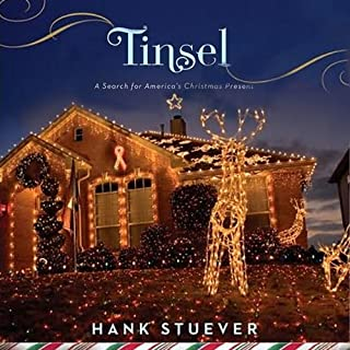 Tinsel     A Search for America's Christmas Present              By:                                                                                                                                 Hank Stuever                               Narrated by:                                                                                                                                 Ray Porter                      Length: 10 hrs and 18 mins     120 ratings     Overall 3.8