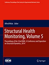 Structural Health Monitoring, Volume 5: Proceedings of the 32nd IMAC, A Conference and Exposition on Structural Dynamics, 2014 (Conference Proceedings ... Mechanics Series) (English Edition)