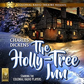 The Holly Tree Inn                   By:                                                                                                                                 Charles Dickens,                                                                                        Barry M. Putt Jr.                               Narrated by:                                                                                                                                 The Colonial Radio Players                      Length: 55 mins     21 ratings     Overall 4.1