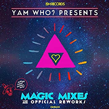 Magic Mixes & Official Reworks (feat. Yam Who?)