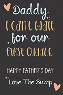 Daddy I can't wait for our First Cuddle Happy Father's Day Love The Bump: Birthday gift from unborn baby to dad,happy fath...