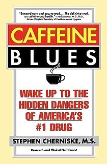 Caffeine Blues: Wake up to the Hidden Dangers of America's #: Wake Up to the Hidden Dangers of America's #1 Drug