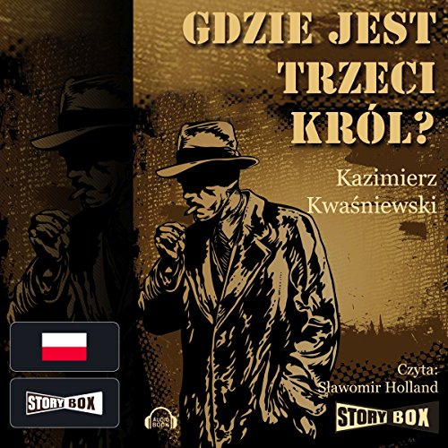 Gdzie jest trzeci król?                   By:                                                                                                                                 Kazimierz Kwasniewski                               Narrated by:                                                                                                                                 Slawomir Holland                      Length: 7 hrs and 2 mins     1 rating     Overall 5.0