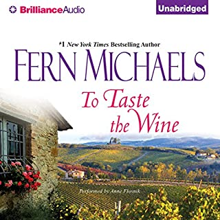 To Taste the Wine                   By:                                                                                                                                 Fern Michaels                               Narrated by:                                                                                                                                 Anne Flosnik                      Length: 11 hrs and 31 mins     23 ratings     Overall 3.9