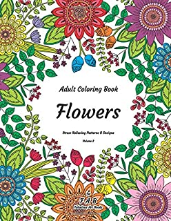 Adult Coloring Book - Flowers - Stress Relieving Patterns & Designs - Volume 2: More than 50 unique, fabulous, delicately designed & inspiringly intricate stress relieving patterns & designs!