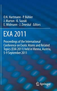 EXA 2011: Proceedings of the International Conference on Exotic Atoms and Related Topics (EXA 2011) held in Vienna, Austria, September 5-9, 2011