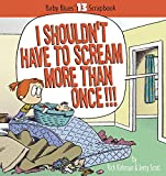 I Shouldn't Have to Scream More Than Once!: Baby Blues Scrapbook No. 13