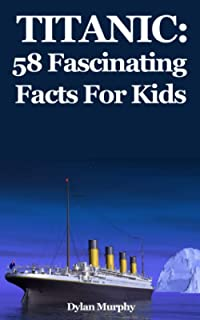 Titanic: 58 Fascinating Facts For Kids