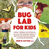 Bug Lab for Kids: Family-Friendly Activities for Exploring the Amazing World of Beetles, Butterflies, Spiders, and Other Arthropods (English Edition)