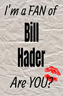 I'm a Fan of Bill Hader Are You? Creative Writing Lined Journal: Promoting Fandom and Creativity Through Journaling...One ...