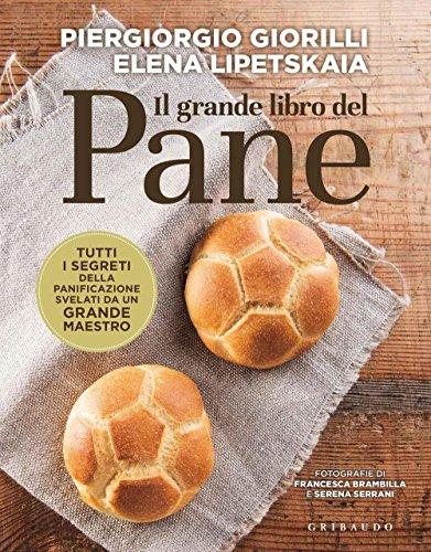 Il grande libro del pane. Tutti i segreti della panificazione, svelati da un grande maestro