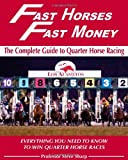 Fast Horses, Fast Money: The Complete Guide To Quarter Horse Racing: Everything You Need To Know To Win Quarter Horse Races