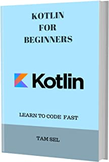 KOTLIN FOR BEGINNERS: Learn Coding Fast! Kotlin Crash Course, A QuickStart eBook & Tutorial Book by the Program Examples, In Easy Steps! An Ultimate Beginner's Guide