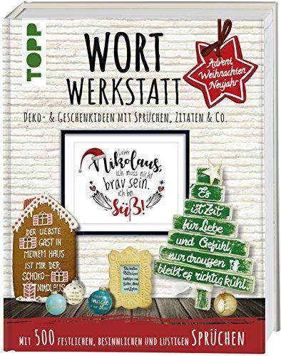Wortwerkstatt - Advent, Weihnachten & Neujahr, Deko- & Geschenkideen mit Sprüchen, Zitaten & Co.: Mit 500 festlichen, besinnlichen und lustigen ... Vorlagen zum Download und als Plotterdateien
