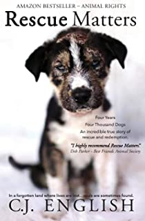 Rescue Matters: Four years. Four thousand dogs. An incredible true story of rescue and redemption.