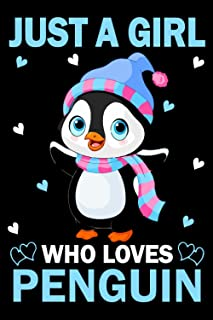 Just A Girl Who Loves Penguin :Penguin Lovers Journal, Cute Penguin Anniversary Gift Idea: (110 Pages 6x9) Penguin Journal...