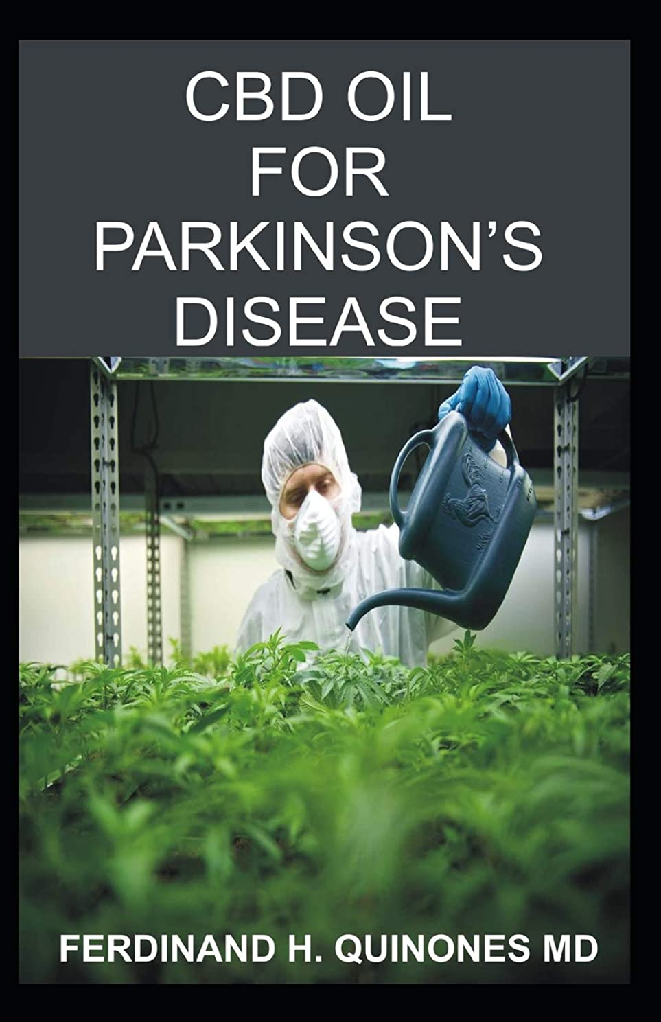 CBD OIL FOR PARKINSON'S DISEASE: Everything You Need To Know About Using CBD OIL To Treat Parkinson's Disease