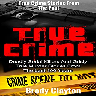 True Crime: Deadly Serial Killers and Grisly Murder Stories from the Last 100 Years cover art