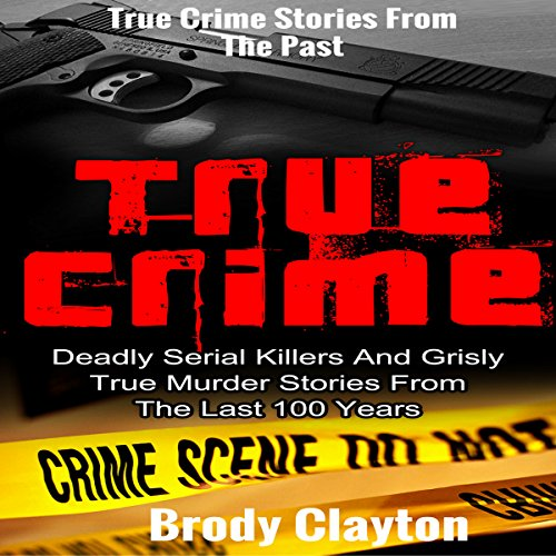 True Crime: Deadly Serial Killers and Grisly Murder Stories from the Last 100 Years audiobook cover art