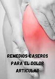 Remedios caseros para el dolor articular; Descubra el secreto de las articulaciones saludables
