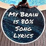 My Brain is 80% Song Lyrics Tapiz Manta de Playa Redonda Felpa Mujer Vacaciones Toalla de Playa Redonda Absorbente Portátil Picnic Yoga Mat Mantel para Colgar en la Pared con Borla