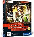 Photoshop CC für digitale Fotografie: Schritt für Schritt zum perfekten Foto, auch für CS6 geeignet (Galileo Design) - Maike Jarsetz