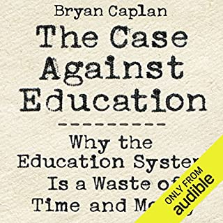 The Case Against Education     Why the Education System Is a Waste of Time and Money              By:                                                                                                                                 Bryan Caplan                               Narrated by:                                                                                                                                 Allan Robertson                      Length: 11 hrs     6 ratings     Overall 3.7