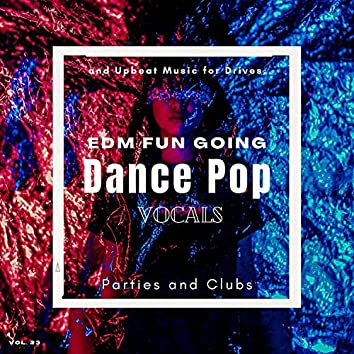 Dance Pop Vocals: EDM Fun Going And Upbeat Music For Drives, Parties And Clubs, Vol. 23