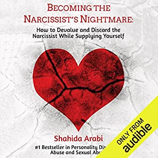 Becoming the Narcissist's Nightmare     How to Devalue and Discard the Narcissist While Supplying Yourself              By:                                                                                                                                 Shahida Arabi                               Narrated by:                                                                                                                                 Julie McKay                      Length: 19 hrs and 10 mins     420 ratings     Overall 4.5