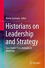 Historians on Leadership and Strategy: Case Studies From Antiquity to Modernity (English Edition) Kindle Ausgabe