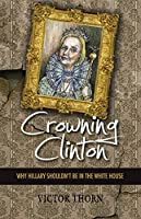 Crowning Clinton: Why Hillary Shouldn't be in the White House 0988199793 Book Cover