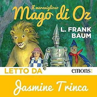 Il meraviglioso mago di Oz                   Di:                                                                                                                                 L. Frank Baum                               Letto da:                                                                                                                                 Jasmine Trinca                      Durata:  3 ore e 42 min     35 recensioni     Totali 4,5