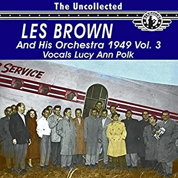 The Uncollected Les Brown and His Orchestra 1949, Vol. 3