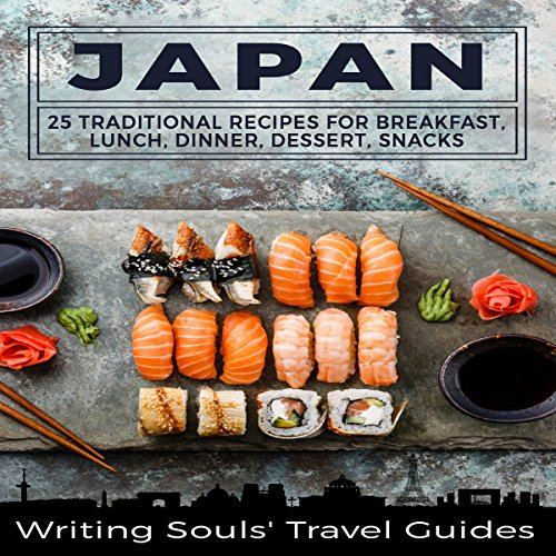 Japan: 25 Traditional Recipes for Breakfast, Lunch, Dinner, Dessert, Snacks audiobook cover art